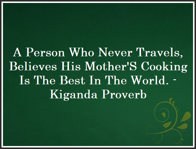 A Person Who Never Travels, Believes His Mother