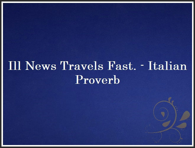 Ill News Travels Fast. - Italian Proverb and Quote